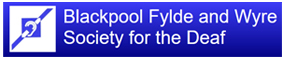 Blackpool Fylde and Wyre Society for the Deaf - Blackpool Fylde and Wyre Society for the Deaf