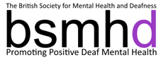 British Society for Mental Health and Deafness  - British Society for Mental Health and Deafness